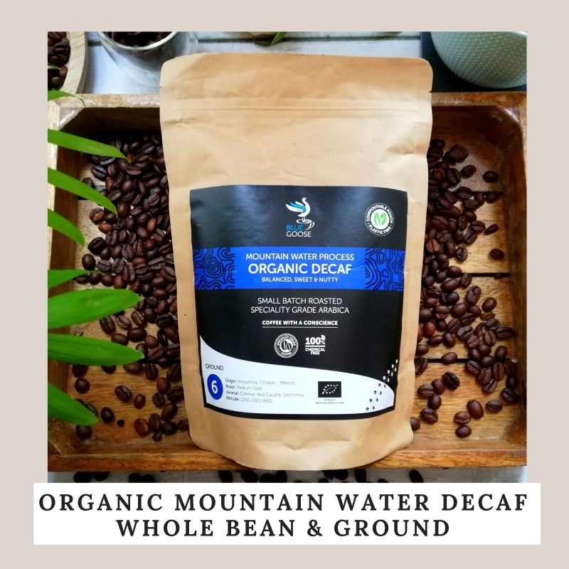 Organic Mountain Water Decaf 100% chemcical free decaf Whole Bean & Ground in plastic free bags packaging Blue Goose Coffee